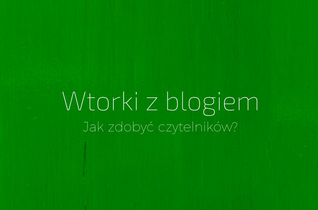 Wtorki z blogiem – jak zdobywać czytelników?