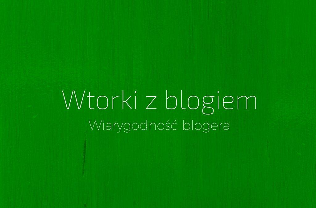 Wtorki z blogiem – wiarygodność blogera