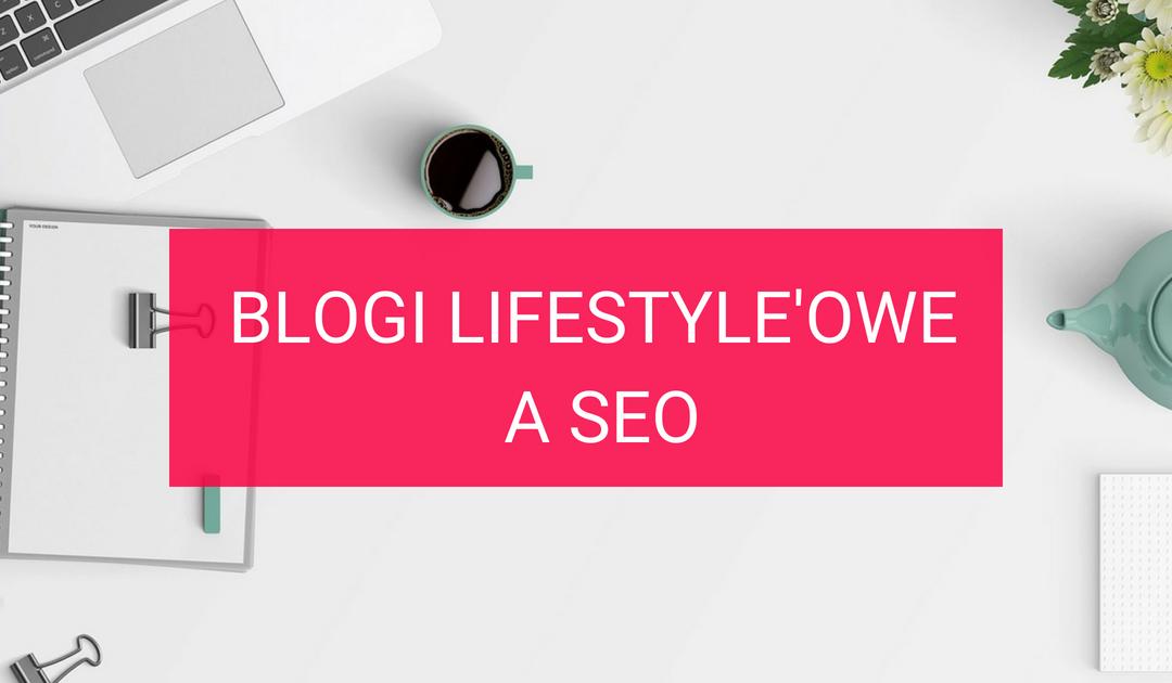 Blogi lifestyle'owe a SEO – da się to pogodzić?